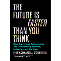 The Future Is Faster Than You Think: How Converging Technologies Are Transforming Business, Industries, and Our Lives (Exponential Technology Series) (English Edition)