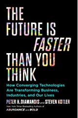 The Future Is Faster Than You Think: How Converging Technologies Are Transforming Business, Industries, and Our Lives (Exponential Technology Series) Hardcover