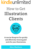 How to Get Illustration Clients: A Concise Blueprint for Quickly Winning Paid Work for Your Illustrations