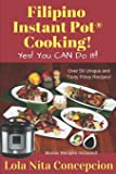 Filipino Instant Pot® Cooking!: Yes! You CAN do it!
