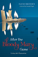After the Bloody Mary Game: Living into Humanism Kindle Edition