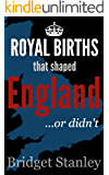 Royal Births that shaped England...or didn't!