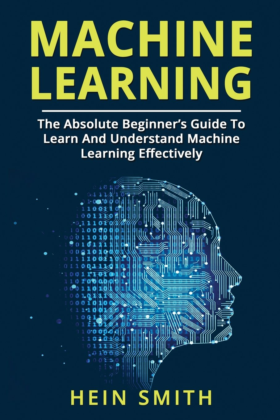 Machine Learning: The Absolute Beginner's Guide To Learn And Understand Machine Learning Effectively pdf epub