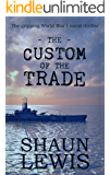 The Custom of the Trade: A gripping historical saga about the violence and heartache of World War I (For Those In Peril Book 1)
