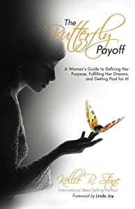 The Butterfly Payoff: A Woman's Guide to Defining Her Purpose, Fulfilling Her Dreams, and Getting Paid for It!