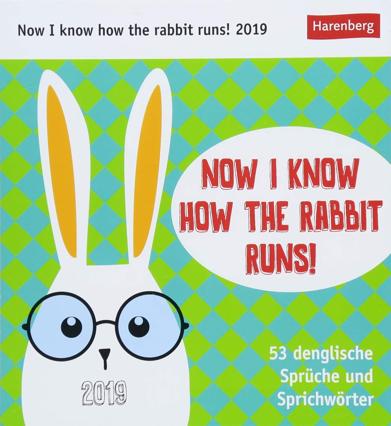 Now I know how the rabbit runs! - Kalender 2019: 53 denglische Sprüche und Sprichwörter