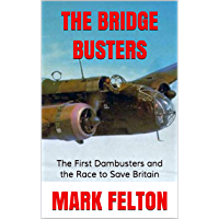 The Bridge Busters : The First Dambusters and the Race to Save Britain (English Edition)