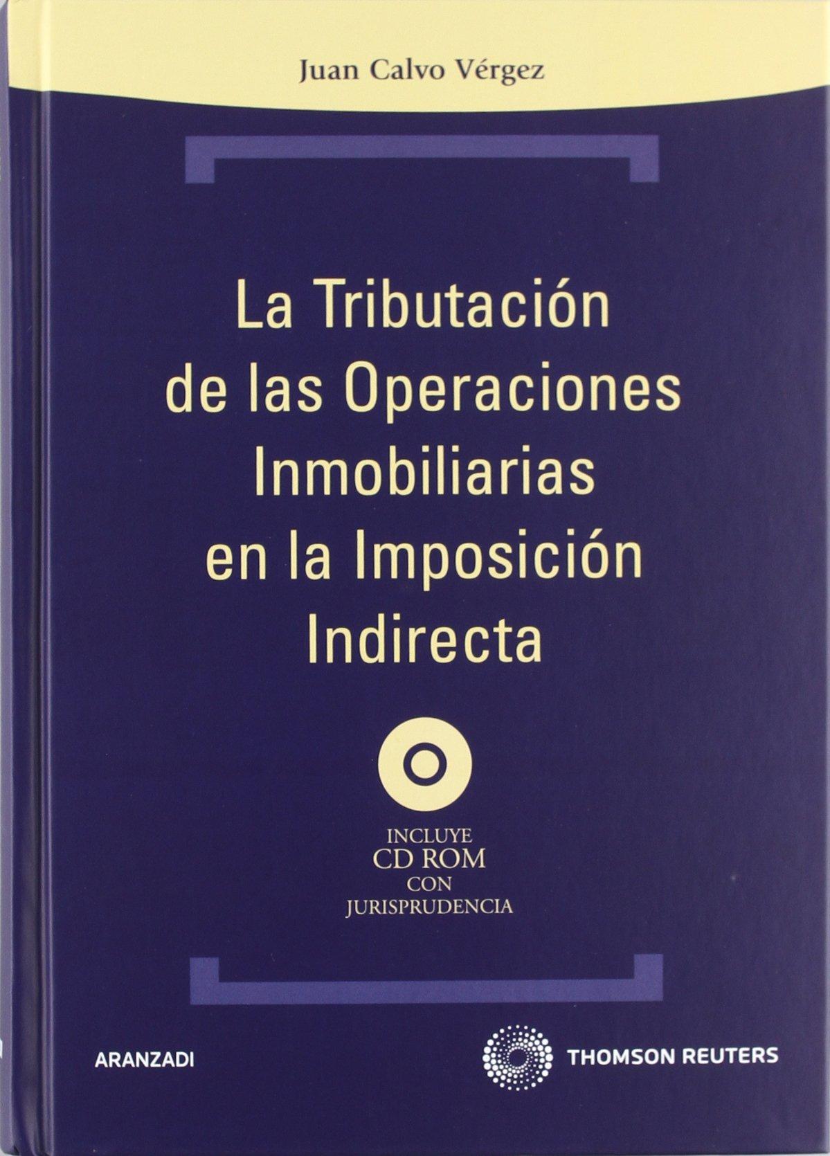 La tributación de las operaciones inmobiliarias en la imposición indirecta: Incluye CD Técnica Tapa Dura: Amazon.es: Juan Calvo Vérgez: Libros