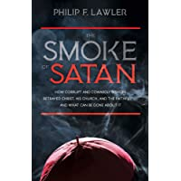 The Smoke of Satan: How Corrupt and Cowardly Bishops Betrayed Christ, His Church, and the Faithful… and What Can Be Done About It