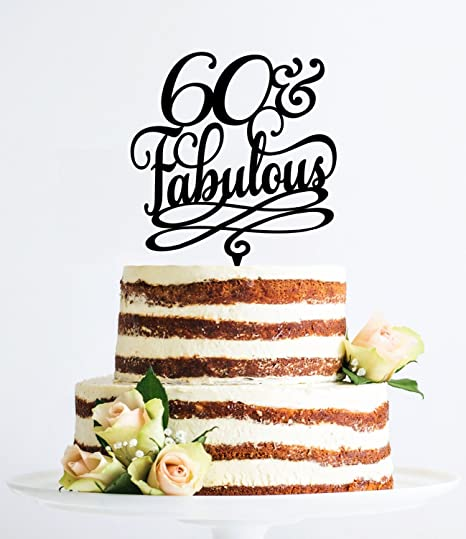60 And Fabulous Birthday Cake Topper For Women Classy 60th Gift Men Sixtieth
