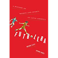 Futbolera: A History of Women and Sports in Latin America