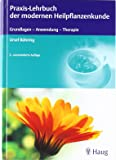 Praxis-Lehrbuch der modernen Heilpflanzenkunde: Grundlagen - Anwendung - Therapie