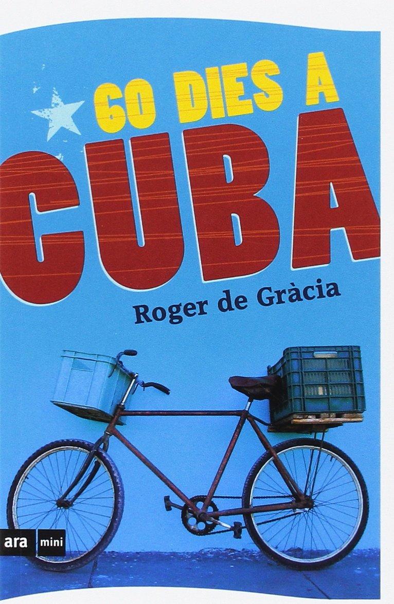 60 dies a Cuba (ARA MINI): Amazon.es: De Gràcia Clotet, Roger: Libros