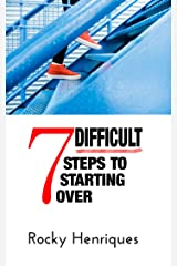 7 Difficult Steps to Starting Over