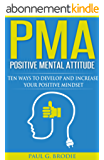 PMA Positive Mental Attitude: Ten Ways to Develop and Increase Your Positive Mindset (Paul G. Brodie Seminar Series Book 5) (English Edition)