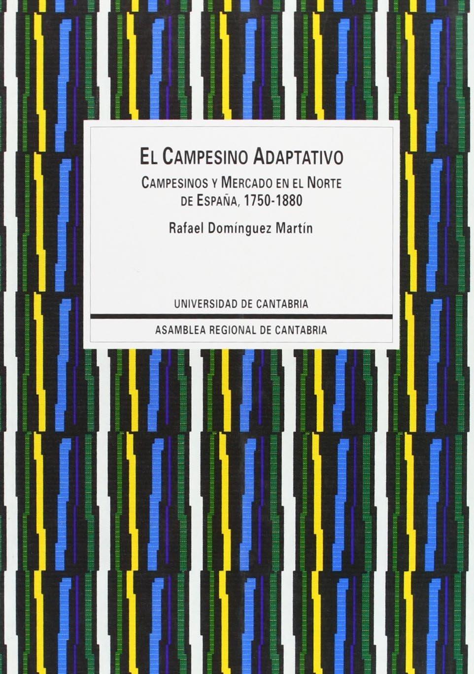 El campesino adaptativo: Campesino y mercado en el norte de España 1750-1880 : 15 Sociales: Amazon.es: Domínguez Martín, Rafael: Libros