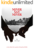 Never Say Never: A story about love, passion, betrayal and faith
