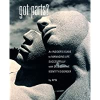 Got Parts? An Insider's Guide to Managing Life Successfully with Dissociative Identity Disorder (New Horizons in Therapy…