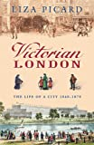 Victorian London: The Life of a City 1840-1870 (Life of London, Band 4)