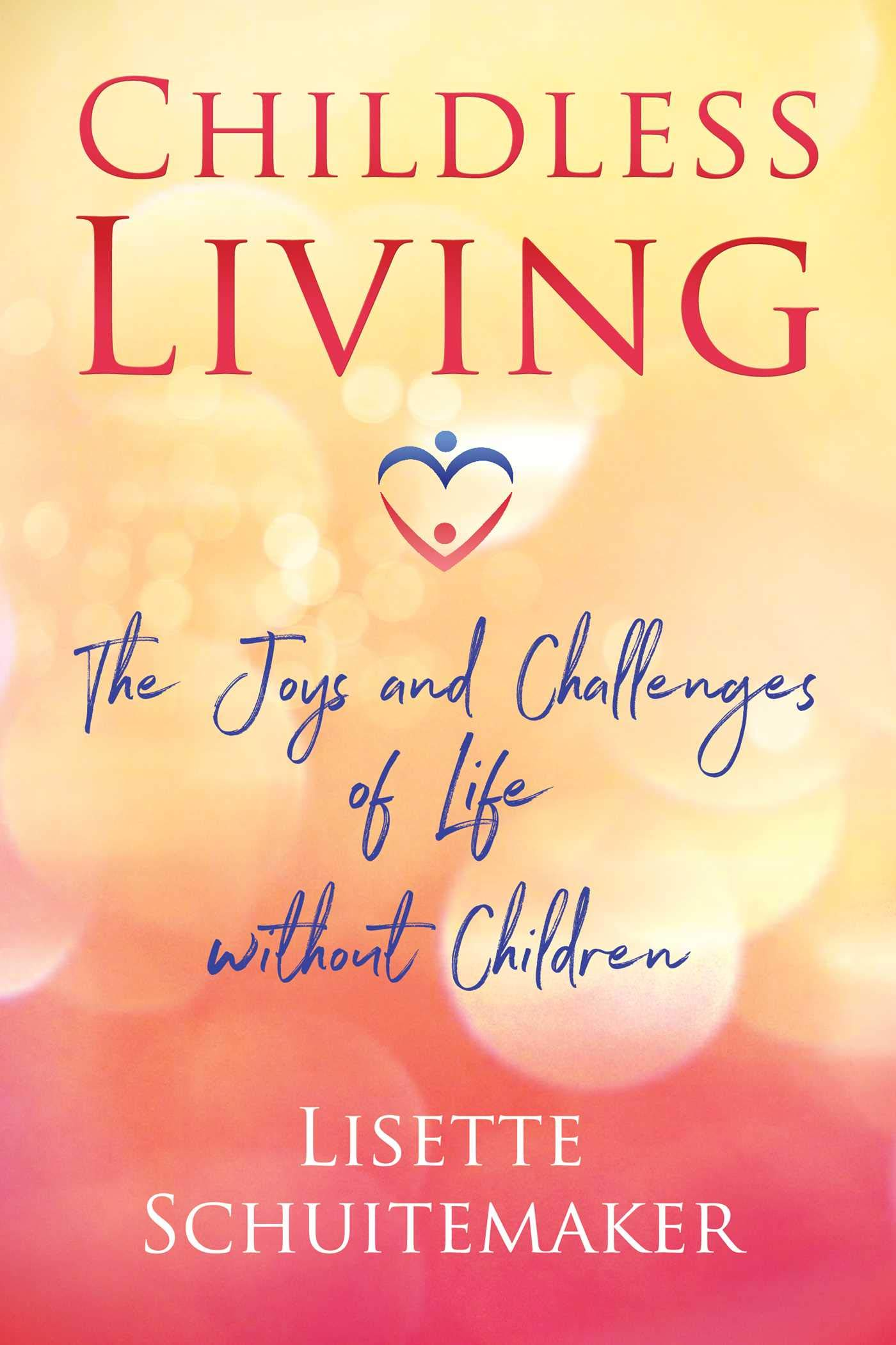 Childless Living: The Joys and Challenges of Life without