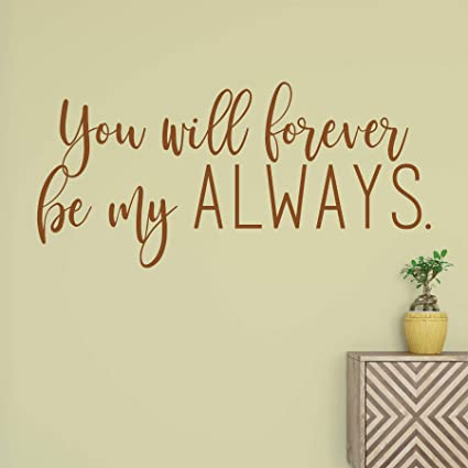 Amazoncom You Will Forever Be My Always Vinyl Wall Quote Decal