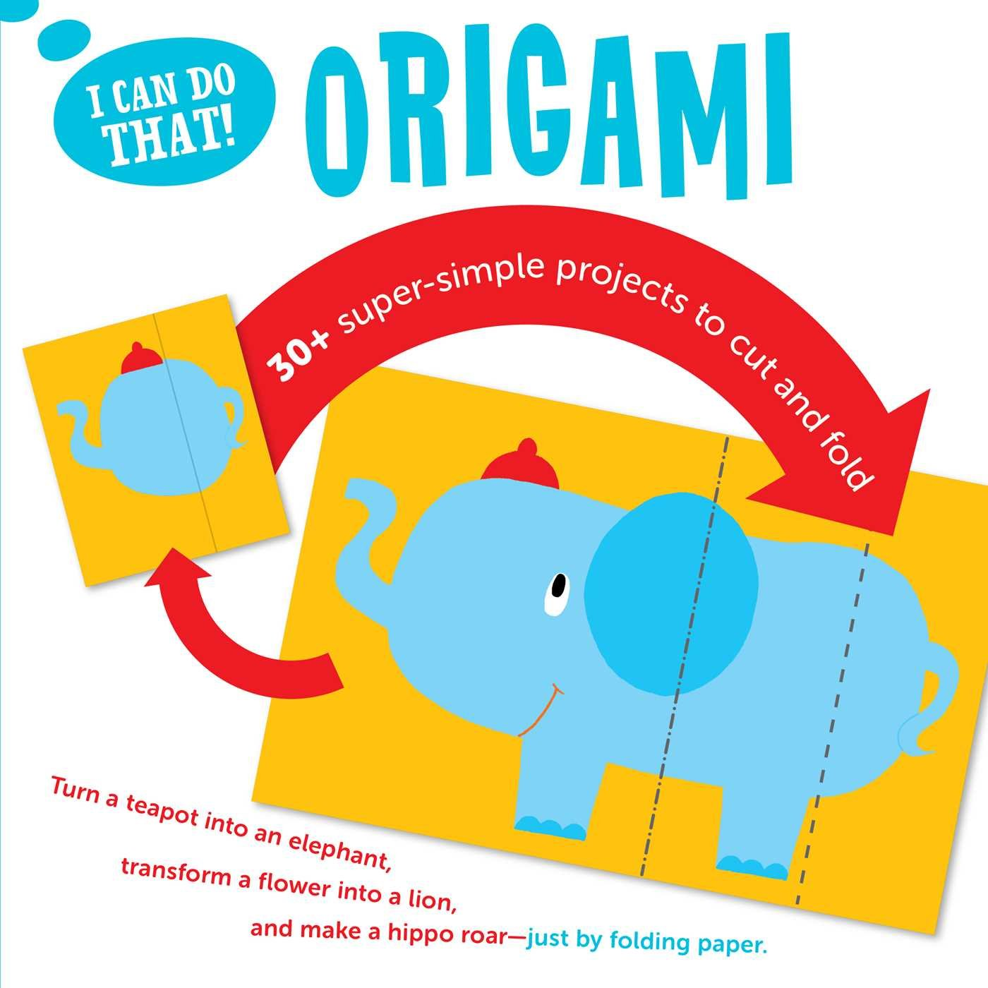 I Can Do That: Origami: Super Simple Projects to Cut and Fold ...