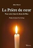 La prière du coeur: Pour entrer dans le silence de Dieu