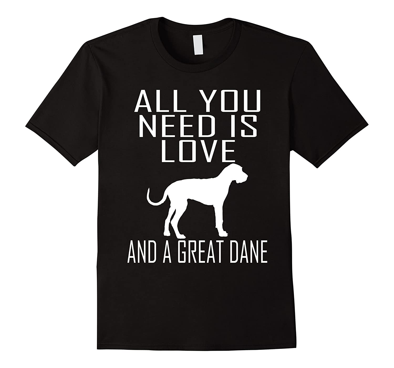 All You Need Is Love And A Great Dane T shirt-PL