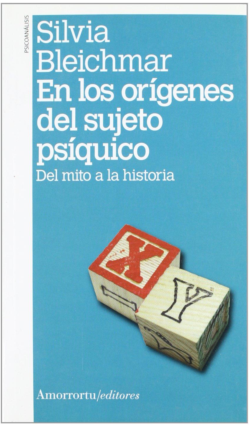 En los orígenes del sujeto psíquico: Del mito a la historia Psicoanálisis: Amazon.es: Silvia Bleichmar: Libros