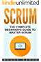 Scrum: The Complete Beginner's Guide To Master Scrum (Agile Scrum) (English Edition)
