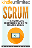 Scrum: The Complete Beginner's Guide To Master Scrum (Agile Scrum)