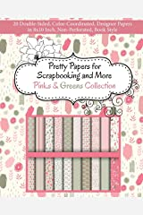Pretty Papers for Scrapbooking and More - Pinks and Greens Collection: 20 Double-Sided, Color-Coordinated, Designer Papers in 8x10 Inch, Non-Perforated, Book Style Paperback