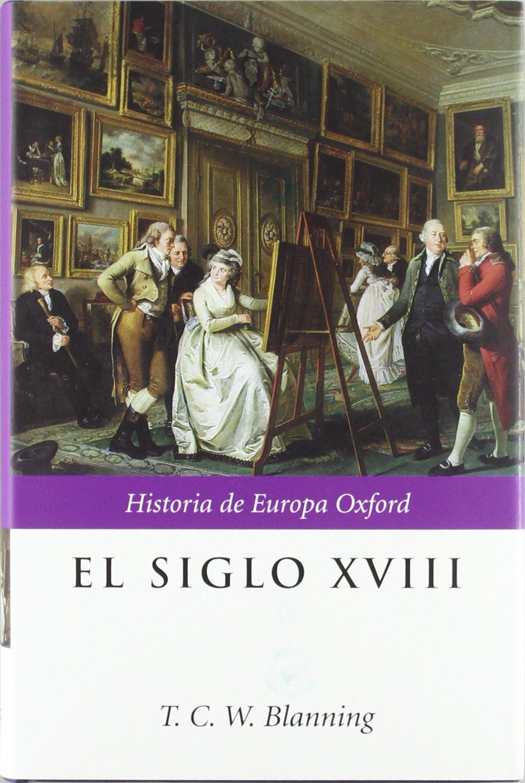El siglo XVIII (Historia de Europa Oxford): Amazon.es: Blanning, T. C. W.: Libros