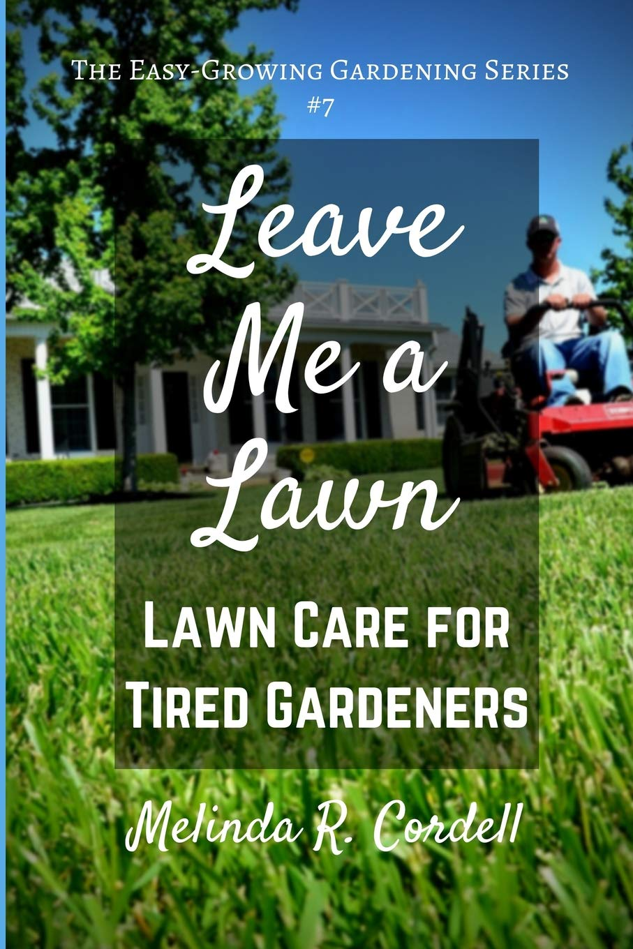 Leave Me a Lawn: Lawn Care for Tired Gardeners (Easy-Growing Gardening Series Band 7)