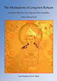 The Meditations of Longchen Rabjam: A Guide to the Four Chog Zhag and Three Samadhis of the Chöying Dzöd