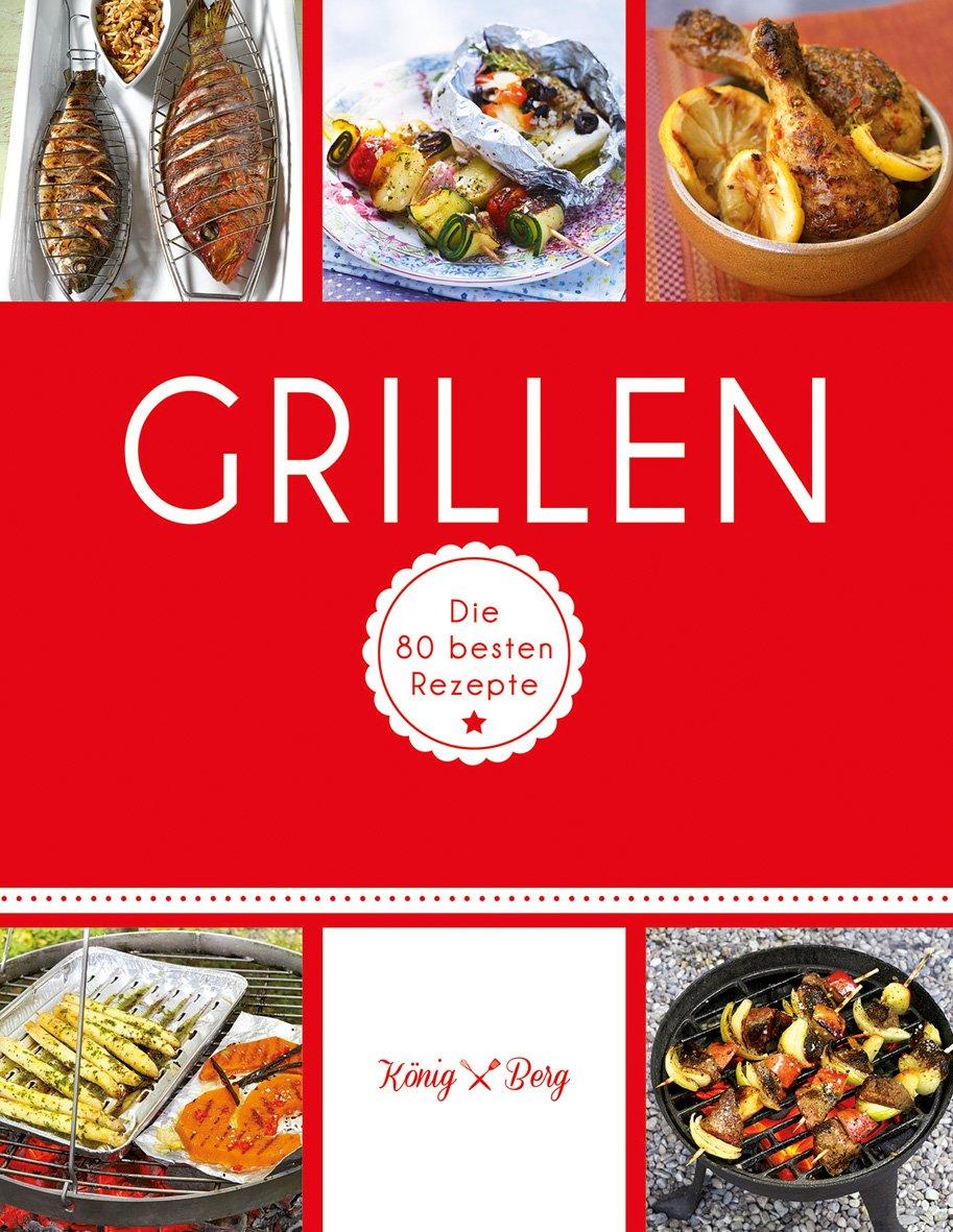 Grillen: Die 80 besten Rezepte (GU König und Berg)