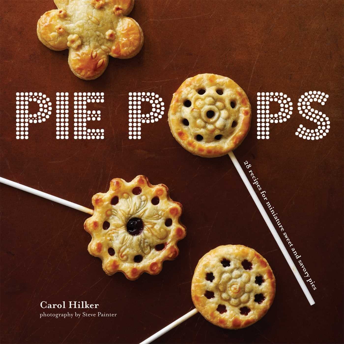 Pie Pops Miniature Sweet And Savoury Pies For All Occasions Carol
