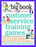 The Big Book of Customer Service Training Games: Quick, Fun Activities for Training Customer Service Reps, Salespeople, and Anyone Else Who Deals with Customers (Big Book Series)
