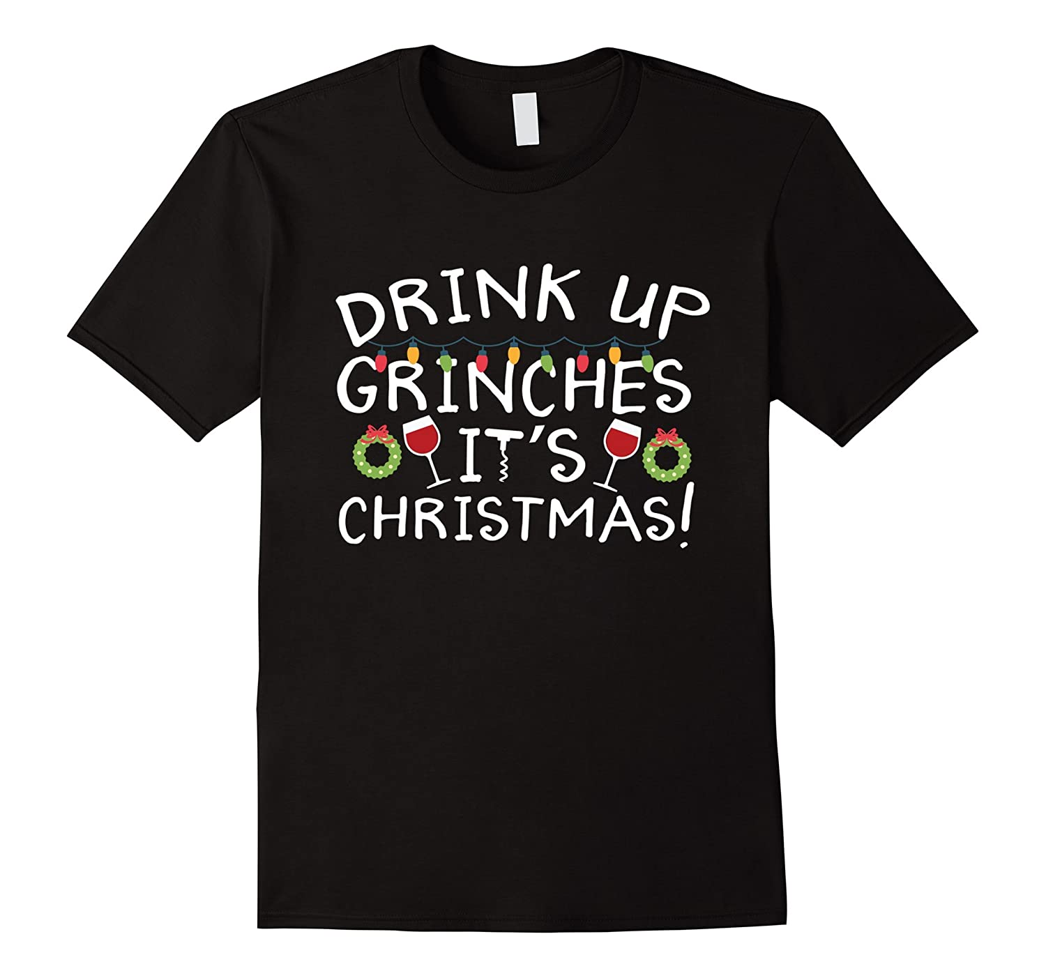 Drink Up Grinches It's Christmas Funny Christmas T-Shirt-FL