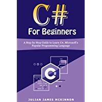 C# For Beginners: A Step-by-Step Guide to Learn C#, Microsoft's Popular Programming Language (English Edition)