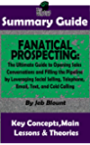 SUMMARY: Fanatical Prospecting: The Ultimate Guide to Opening Sales Conversations and Filling the Pipeline by Leveraging Social Selling, Telephone, Email, ... BY Jeb Blount | The MW Summary Guide