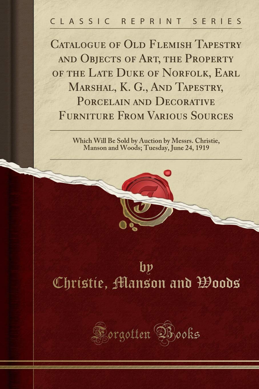 Catalogue of Old Flemish Tapestry and Objects of Art, the Property of the Late Duke of Norfolk, Earl Marshal, K. G., And Tapestry, Porcelain and ... Auction by Messrs. Christie, Manson and Woods ebook