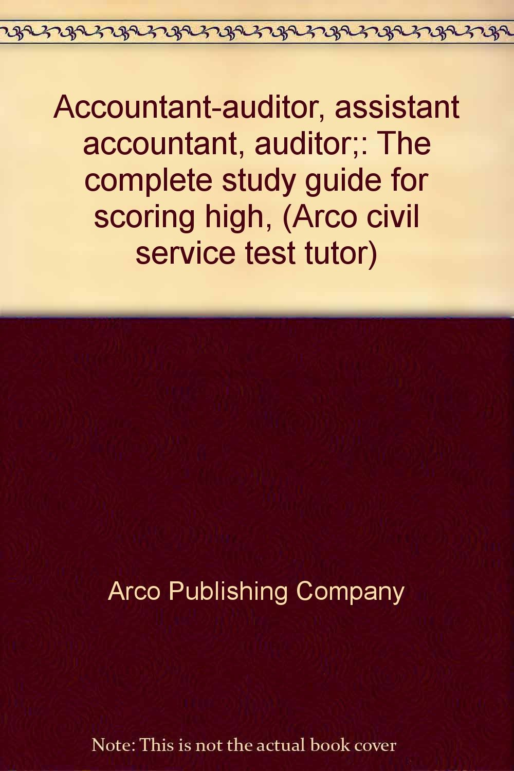 Accountant-auditor, assistant accountant, auditor;: The complete study guide  for scoring high, (Arco civil service test tutor): Arco Publishing Company:  ...