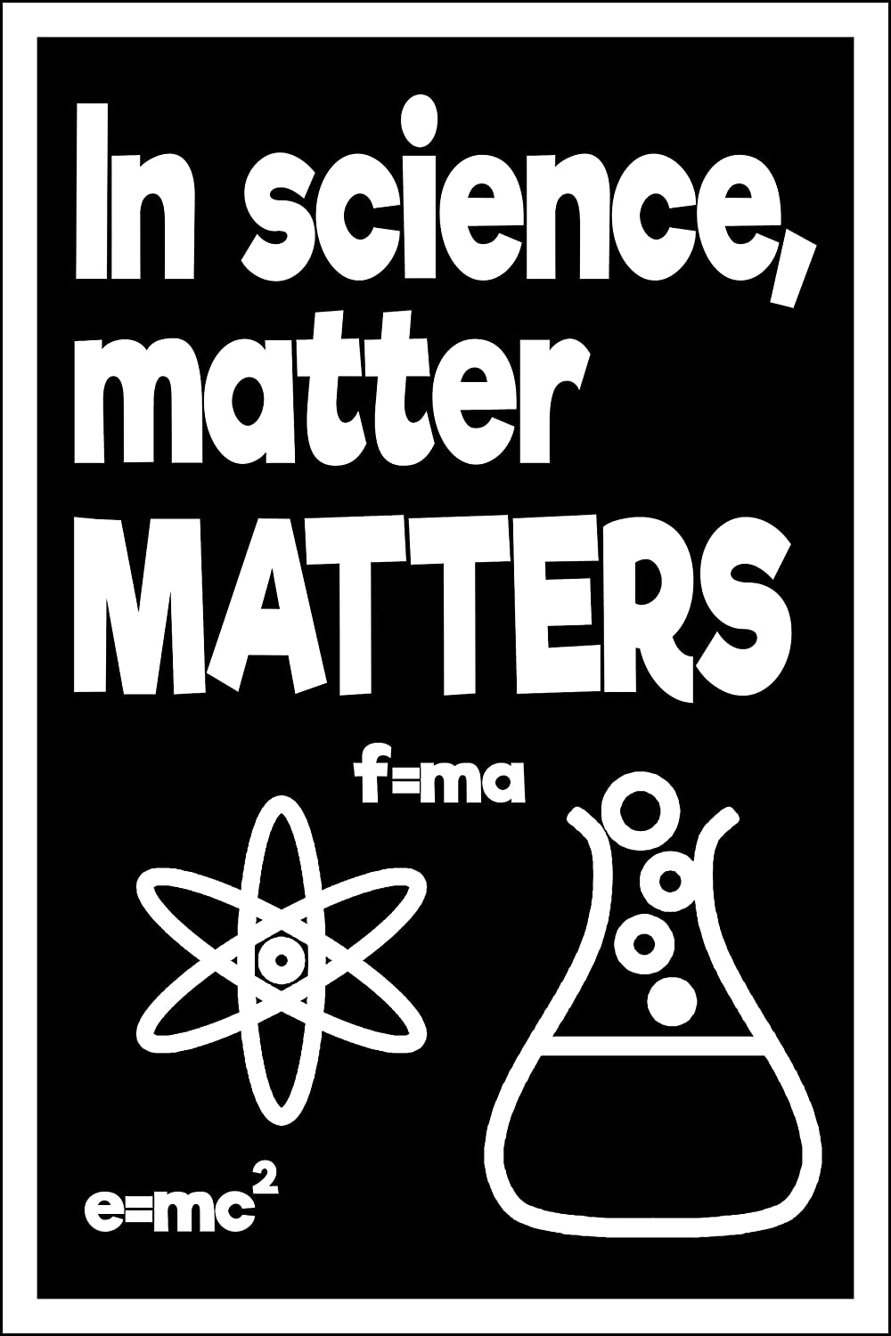 Science Teacher Poster - in Science, Matter Matters - 12x18 inch Poster for Teachers of All Levels - Elementary, Middle, High School, and College, Classroom Wall Decor