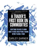 A TRADER'S FIRST BOOK ON COMMODITIES: EVERYTHING YOU NEED TO KNOW ABOUT FUTURES AND OPTIONS TRADING BEFORE PLACING A…