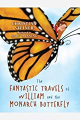 The Fantastic Travels of William and the Monarch Butterfly: Fly, Fly Away on the Wings of a Monarch Butterfly Kindle Edition