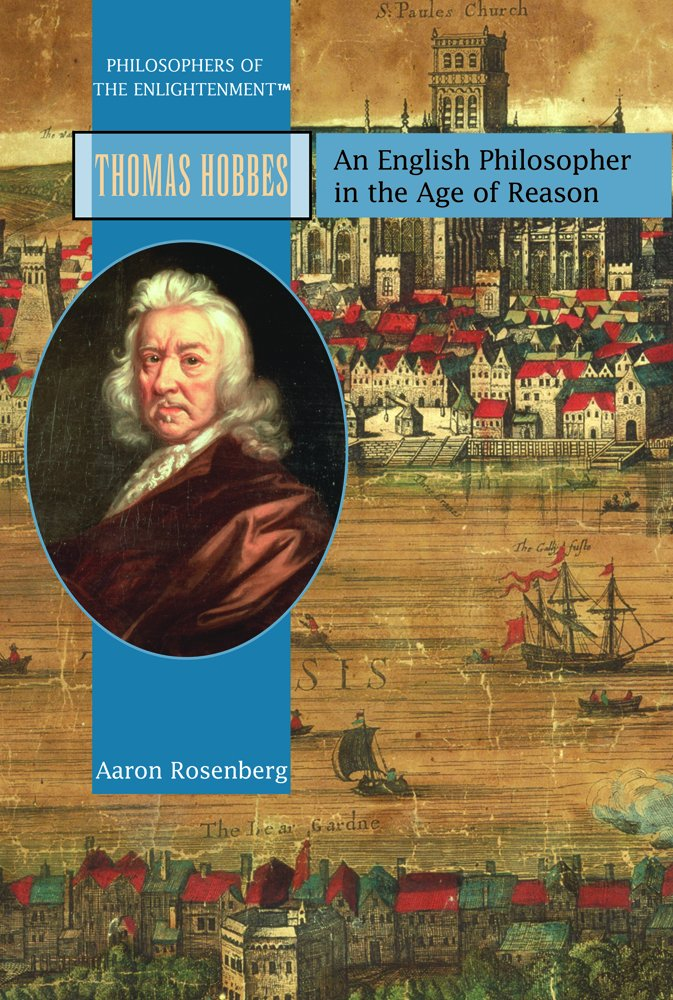 Thomas Hobbes: An English Philosopher in the Age of Reason (PHILOSOPHERS OF THE ENLIGHTENMENT)