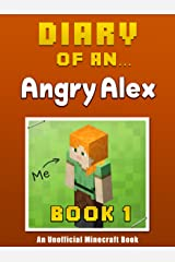 Diary of an Angry Alex: Book 1 [an unofficial Minecraft book] Kindle Edition