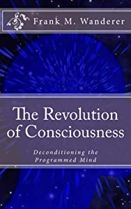 The Revolution of Consciousness: De-conditioning the Programmed Mind