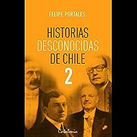Historias desconocidas de Chile 2 (Spanish Edition)